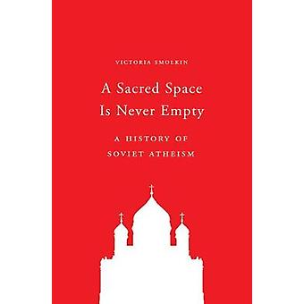 A Sacred Space Is Never Empty - A History of Soviet Atheism by Victori