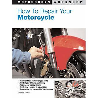 How to Repair Your Motorcycle by Charles Everitt - 9780760331378 Book