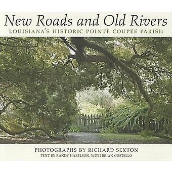 New Roads and Old Rivers - Louisiana's Historic Pointe Coupee Parish b