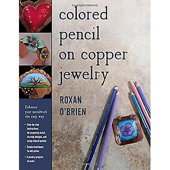 Colored Pencil on Copper Jewelry - Enhance Your Metalwork the Easy Way