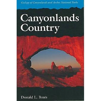 Canyonlands Country by Donald L Baars - 9780874804324 Book