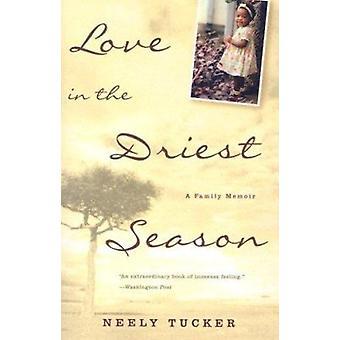Love in the Driest Season - A Family Memoir by Neely Tucker - 97814000