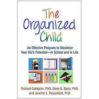 The Organized Child - An Effective Program to Maximize Your Kid's Pote