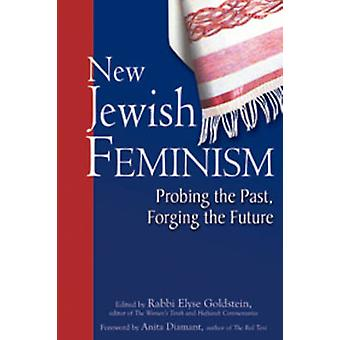 New Jewish Feminism - Probing the Past - Forging the Future by Elyse G