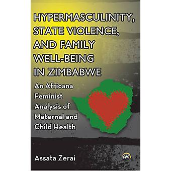 Hypermasculinity - State Violence - and Family Well-Being in Zimbabwe