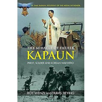 The Miracle of Father Kapaun - Priest - Soldier and Korean War Hero by