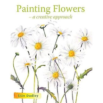 Painting Flowers - A Creative Approach by Sian Dudley - 9781785003714