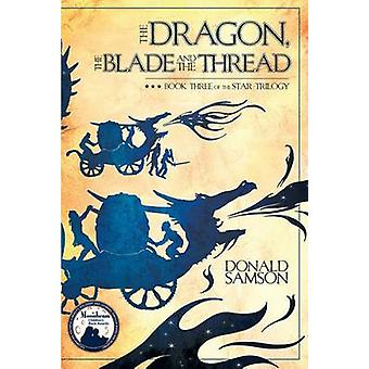 The Dragon - the Blade and the Thread by Donald Samson - Adam Agee -