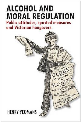 Alcohol and Moral Regulation by Henry Yeomans