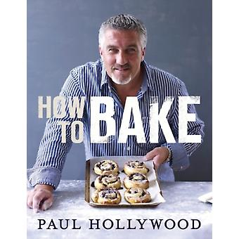 How to Bake (Hardcover) by Hollywood Paul
