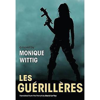 Les Guerilleres by Monique Wittig - D. Le Vay - 9780252074820 Book