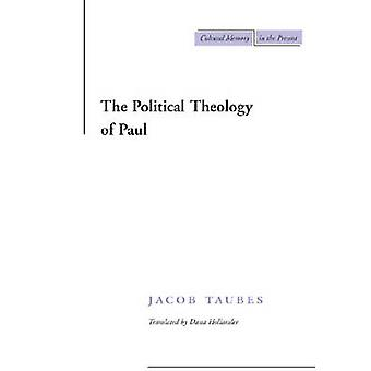 The Political Theology of Paul by Jacob Taubes - Dana Hollander - 978
