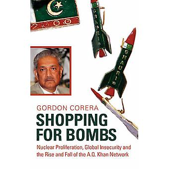 Shopping for Bombs - Nuclear Proliferation - Global Insecurity - and t