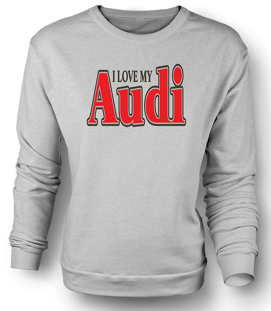 Mens Sweatshirt I Love My Audi - Car Enthusiast
