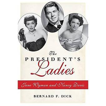 The President's Ladies - Jane Wyman and Nancy Davis by Bernard F. Dick