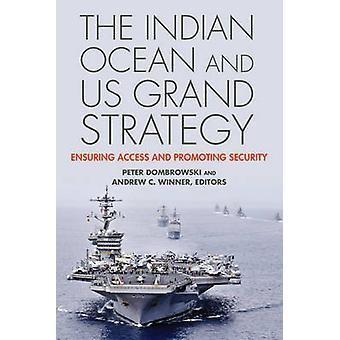 Den Indiska oceanen och USA Grand strategi att säkerställa tillgång och främja säkerhet genom Dombrowski & Peter