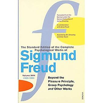 The Complete Psychological Works of Sigmund Freud:  Beyond the Pleasure Principle ,  Group Psychology  and Other Works v. 18