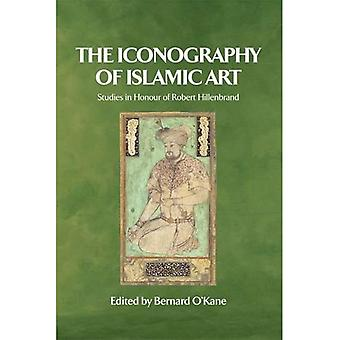 The Iconography of Islamic Art: Studies in the Honour of Robert Hillenbrand