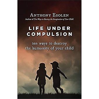 Livet Under tvång: Tio sätt att förstöra mänskligheten av ditt barn
