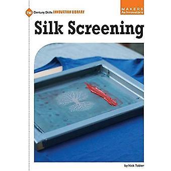 Silk Screening (21st Century Skills Innovation Library: Makers as Innovators)