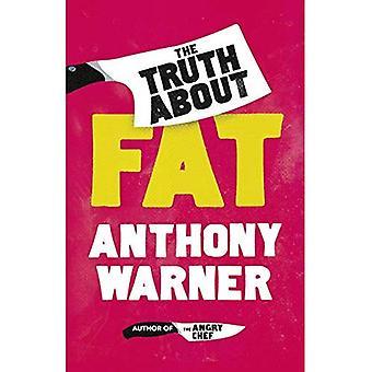 Sanningen om fett: Från författaren av arga kocken