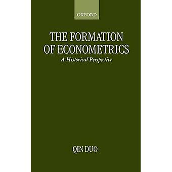 The Formation of Econometrics A Historical Perspective by Qin & Duo