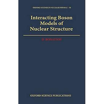 Interacting Boson Models of Nuclear Structure by Bonatsos & Dennis