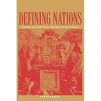 Defining Nations Immigrants and Citizens in Early Modern Spain and Spanish America by Herzog & Tamar