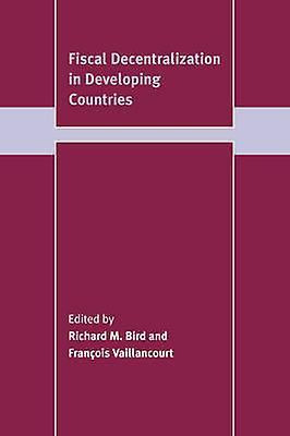 Fiscal Decentralization in Developing Countries by Bird & Richard Miller