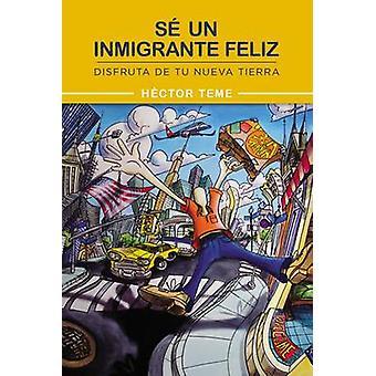 S un inmigrante feliz Disfruta de tu nueva tierra by Teme & Hctor