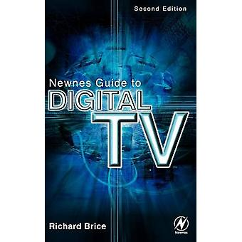 Newnes Guide to Digital TV by Brice & Richard