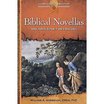 Biblical Novellas Tobit Judith Esther 1 Tobit Judith Esther 1 and 2 Maccabees by Anderson & William