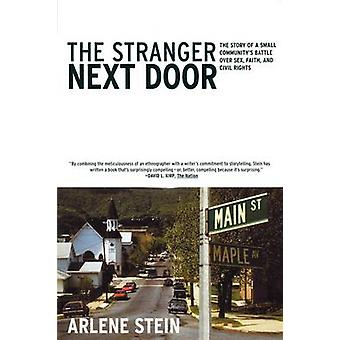 The Stranger Next Door The Story of a Small Communitys Battle Over Sex Faith and Civil Rights by Stein & Arlene