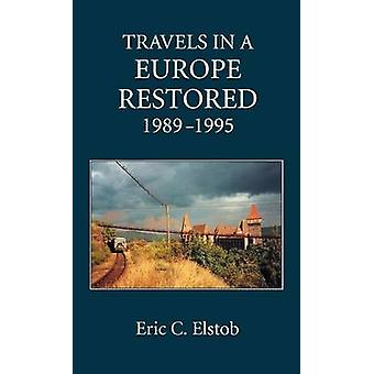 Travels in a Europe Restored 19891995 by Elstob & Eric