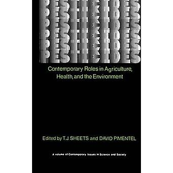 Pesticides  Contemporary Roles in Agriculture Health and Environment by Sheets & T. J.