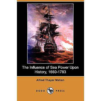 L'Influence de la puissance navale sur histoire édition illustrée 16601783 Dodo Press par Mahan & Alfred Thayer