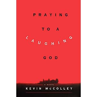 Praying to a Laughing God by McColley & Kevin