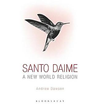 Santo Daime A New World Religion by Dawson & Andrew