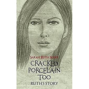Cracked Porcelain Too Ruths Story by Scott & Sarah Ruth