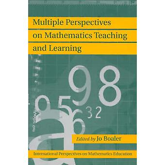 Multiple Perspectives on Mathematics Teaching and Learning by Boaler & Jo