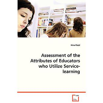 Assessment of the Attributes of Educators who Utilize Servicelearning by Patel & Hina