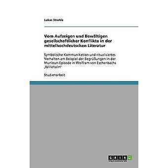 Vom Aufzeigen und Bewltigen gesellschaftlicher Konflikte in der mittelhochdeutschen Literatur by Strehle & Lukas