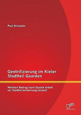 Gentrifizierung Im Kieler Stadtteil Gaarden Welchen Beitrag Kann Soziale Arbeit Zur Stadtteilaufwertung Leisten by Hirnstein & Paul
