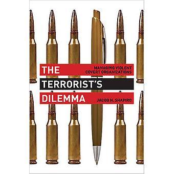 The Terrorist's Dilemma - Managing Violent Covert Organizations by Jac