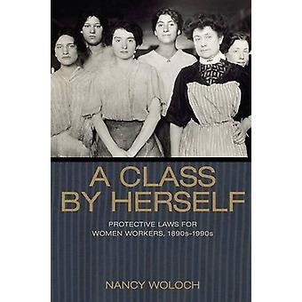A Class by Herself - Protective Laws for Women Workers - 1890s-1990s b