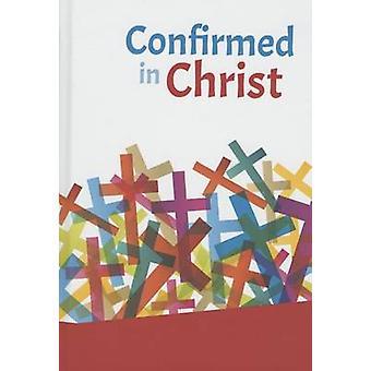 Confirmed in Christ by Roy Gesch - 9780758650382 Book