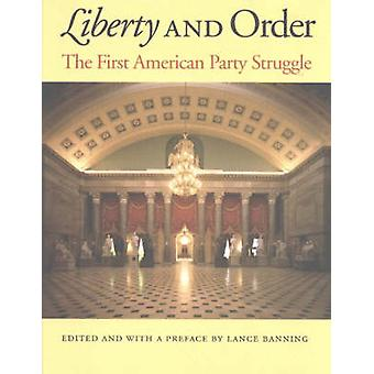 Liberty and Order - The First American Party Struggle by Lance Banning