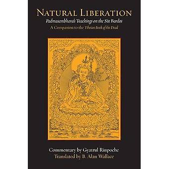 Natural Liberation - Padmasambhava's Teachings on the Six Bardos by Gy