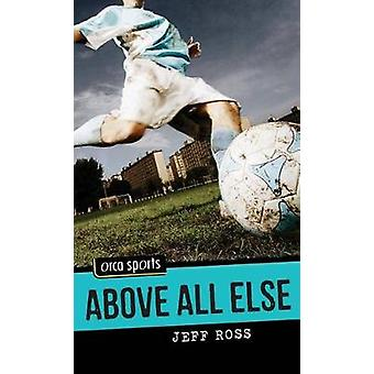 Above All Else by Jeff Ross - 9781459803886 Book