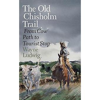 The Old Chisholm Trail - From Cow Path to Tourist Stop by The Old Chis